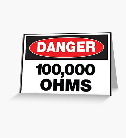 Danger - 100,00 OHMS Greeting Card