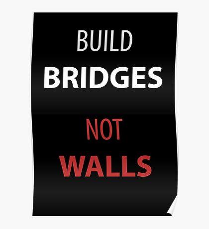 Build Bridges - Not Walls Poster