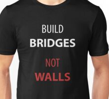 Build Bridges - Not Walls Unisex T-Shirt