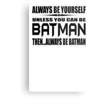 Always Be Yourself Unless You Can Be Batman Then Alway Be Batman T Shirt Cotton TShirt Superhero T Shirt Metal Print