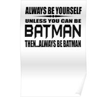 Always Be Yourself Unless You Can Be Batman Then Alway Be Batman T Shirt Cotton TShirt Superhero T Shirt Poster
