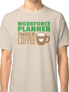 Workforce planner powered by coffee Classic T-Shirt