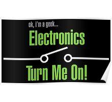 OK I'm A Geek - Electronics Turn Me On! Poster