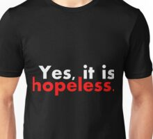 Yes, it is hopeless... Unisex T-Shirt