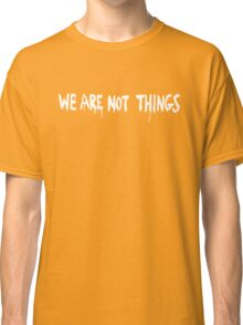 We Are Not Things Classic T-Shirt