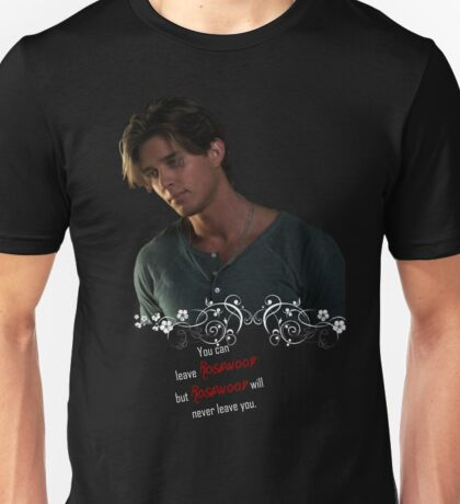 you can leave rosewood but rosewood will never leave you Unisex T-Shirt