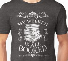 Sorry, My weeken is all booked Unisex T-Shirt