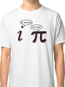 Be Rational Get Real T-Shirt Funny Math Tee Pi Nerd Nerdy Geek Shirt Hilarious Classic T-Shirt