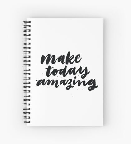 Make today amazing Spiral Notebook