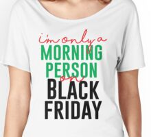 I'm Only A Morning Person On Black Friday Women's Relaxed Fit T-Shirt