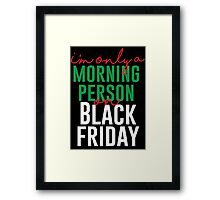 I'm Only A Morning Person On Black Friday Framed Print
