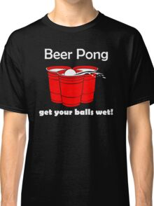 Beer Pong Get Your Balls Wet T-Shirt Funny Drinking Game TEE College Humor Cup Classic T-Shirt