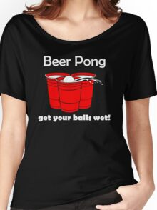 Beer Pong Get Your Balls Wet T-Shirt Funny Drinking Game TEE College Humor Cup Women's Relaxed Fit T-Shirt