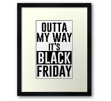 Outta My Way It's Black Friday Framed Print