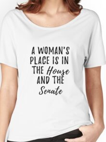 A Woman's Place is in the House and the Senate (Black Font) Women's Relaxed Fit T-Shirt