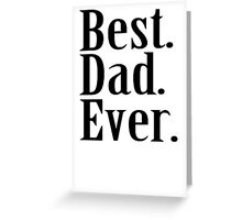 BEST DAD EVER TSHIRT Father's Day TEE Funny Greatest Daddy Family Humor Greeting Card