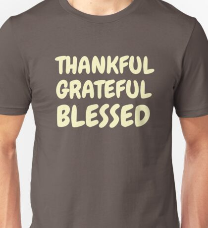 Thankful Grateful Blessed - Amazing For Everyday Unisex T-Shirt