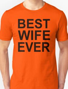 Best Wife Ever !! T-Shirt -Best Wife Ever Graphic -T T-Shirt