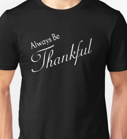 Always Be Thankful - Everyday Cool Feeling and Expression  Unisex T-Shirt
