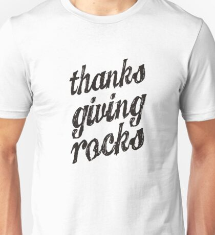 Thanks Giving Rocks - Amazing T Shirt Unisex T-Shirt