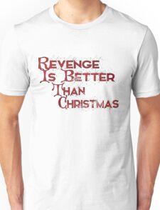 Revenge is better than christmas.. Unisex T-Shirt