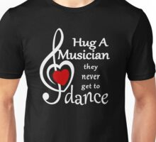 hug a musician they never get to dance Unisex T-Shirt