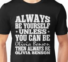 Always Be Yourself Unless You Can Be Olivia Benson T-Shirt Unisex T-Shirt