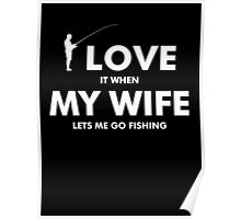 I LOVE MY WIFE When Lets Me Go Fishing T-Shirt Poster