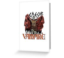 Caesar Was A Vampire! Greeting Card