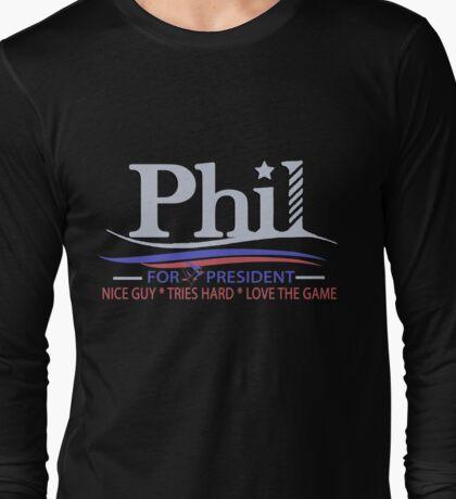 PHIL FOR PRESIDENT Long Sleeve T-Shirt