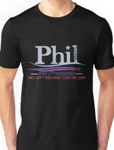 PHIL FOR PRESIDENT Unisex T-Shirt