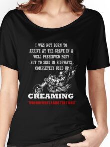 Motorcycle - I Was Not Born To Arrive At The Grave In A Well Preserved Body But To Skid In Sideways Completely Used Up Creaming Women's Relaxed Fit T-Shirt