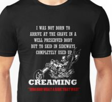 Motorcycle - I Was Not Born To Arrive At The Grave In A Well Preserved Body But To Skid In Sideways Completely Used Up Creaming Unisex T-Shirt
