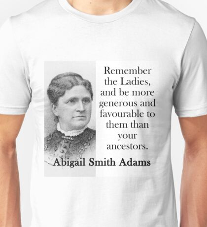 Remember The Ladies - Abigail Adams Unisex T-Shirt