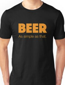 BEER As simple as that. Unisex T-Shirt