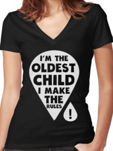 I'm the oldest Child - I make the Rules funny family T-Shirt Women's Fitted V-Neck T-Shirt