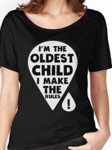I'm the oldest Child - I make the Rules funny family T-Shirt Women's Relaxed Fit T-Shirt