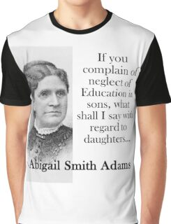 If You Complain Of Neglect - Abigail Adams Graphic T-Shirt