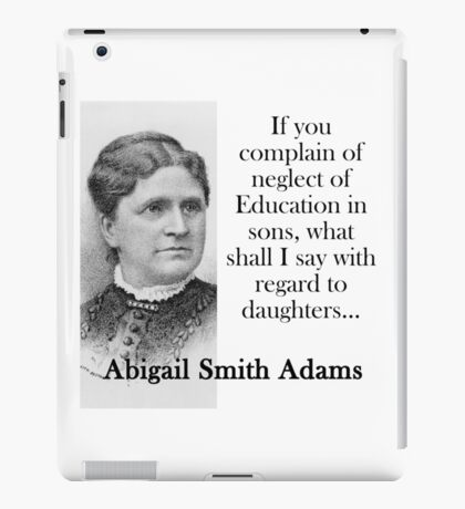 If You Complain Of Neglect - Abigail Adams iPad Case/Skin