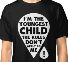 I'm the youngest Child - The Rules don't apply to me funny family T-Shirt Classic T-Shirt
