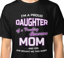 I'm a proud Daughter of a freaking awesome Mom funny family T-Shirt Classic T-Shirt