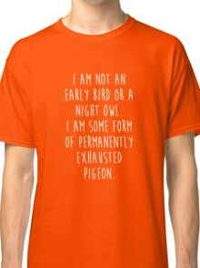 Exhausted Pigeon Not Early Bird or Night Owl Funny Classic T-Shirt