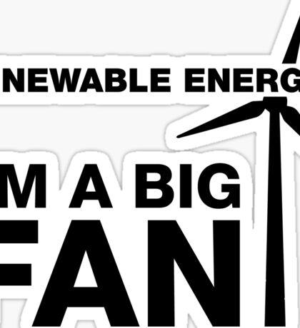 Renewable Energy? I'm A Big Fan Sticker