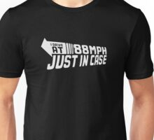 I DRIVE AT 88mph JUST IN CASE FUNNY Unisex T-Shirt