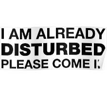 I Am Already Disturbed Please Come In Sticker Poster