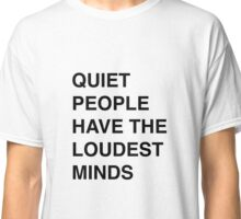 Quiet people have the loudest minds | Quote Classic T-Shirt