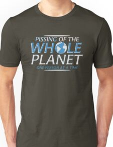 Pissing Off The Whole Planet One Person At A Time Funny Unisex T-Shirt