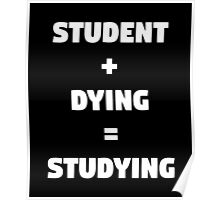 Student + Dying = Studying Poster