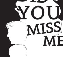 Sherlock: Did you miss me?  Sticker