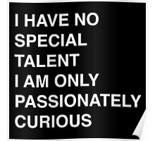 I have no special talent I am just passionately curious Poster